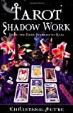 Jette, Christine: Tarot Shadow Work: Using the Dark Symbols to Heal