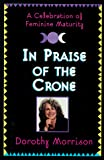 Morrison, Dorothy: In Praise of the Crone: A Celebration of Feminine Maturity