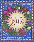 Morrison, Dorothy: Yule: A Celebration of Light and Warmth (Holiday Series)
