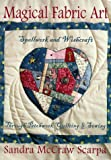 Scarpa, Sandra McCraw: Magical Fabric Art: Spellwork and Wishcraft Through Patchwork Quilting and Sewing