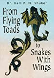 Shuker, Karl: From Flying Toads to Snakes With Wings: From the Pages of Fate Magazine