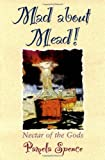 Spence, Pamela: Mad About Mead!: Nectar of the Gods