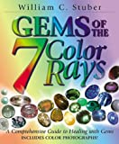 Stuber, William C.: Gems of the 7 Color Rays: A Comprehensive Guide to Healing With Gems