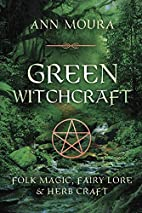 Green Witchcraft: Folk Magic, Fairy Lore &…