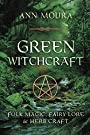 Green Witchcraft: Folk Magic, Fairy Lore & Herb Craft (Green Witchcraft Series) - Ann Moura