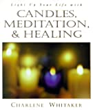 Whitaker, Charlene: Light Up Your Life With Candles, Meditation, and Healing