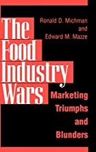 The Food Industry Wars: Marketing Triumphs…