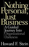 Stein, Howard F.: Nothing Personal, Just Business: A Guided Journey into Organizational Darkness