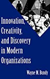 Bundy, Wayne M.: Innovation, Creativity, and Discovery in Modern Organizations