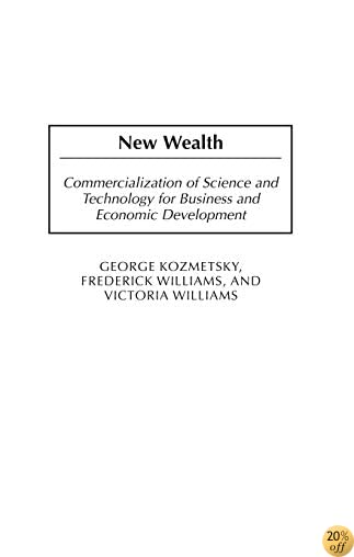 New Wealth: Commercialization of Science and Technology for Business and Economic Development