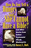 Burk, Dorsey: How Do You Tell a Hungry Soul She Cannot Have a Bible: And Other Stories from United Pentecostal Church