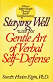 Elgin, Suzette: Staying Well With the Gentle Art of Verbal Self-Defense