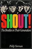 Norman, Philip: Shout!: The Beatles in Their Generation