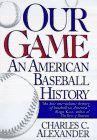 Alexander, Charles C.: Our Game: An American Baseball History