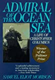 Morison, Samuel Eliot: Admiral of the Ocean Sea: A Life of Christopher Columbus