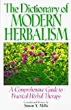Mills, Simon: The Dictionary of Modern Herbalism: A Comprehensive Guide to Practical Herbal Therapy