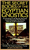 Doresse, Jean: The Secret Books of the Egyptian Gnostics: An Introduction to the Gnostic Coptic Manuscripts Discovered at Chenoboskion