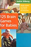 Silberg, Jackie: 125 Brain Games for Babies: Simple Games to Promote Early Brain Development