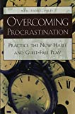 Fiore, Neil A.: Overcoming Procrastination: Practice the Now Habit and Guilt-Free Play