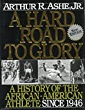 Ashe, Arthur R., Jr.: A Hard Road to Glory Vol. 3: A History of the African American Athlete, 1946-Present
