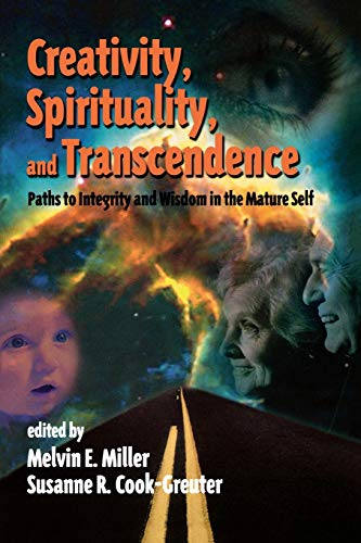 creativity-spirituality-and-transcendence-paths-to-integrity-and-wisdom-in-the-mature-self-publications-in-creativity-research