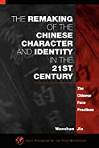 The Remaking of the Chinese Character and…