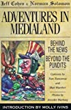 Solomon, Norman: Adventures in Medialand: Behind the News, Beyond the Pundits