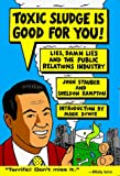 Stauber, John: Toxic Sludge Is Good for You!: Lies, Damn Lies and the Public Relations Industry