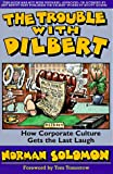 Solomon, Norman: The Trouble With Dilbert: How Corporate Culture Gets the Last Laugh
