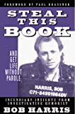 Harris, Bob: Steal This Book and Get Life Without Parole: And Get Life Without Parole