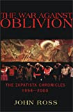 Ross, John: The War Against Oblivion: Zapatista Chroncles 1994 - 2000
