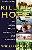 William Blum: Killing Hope: U.S. Military and C.I.A. Interventions Since World War II--Updated Through 2003