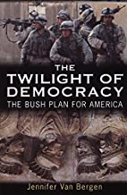 The Twilight of Democracy: The Bush Plan for…