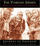 Sarah E. De Capua: The Tuskegee Airmen: African-American Pilots of World War II (Journey to Freedom: The African American Library)