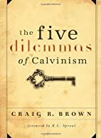 The Five Dilemmas of Calvinism by Craig R.…