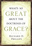 Richard D. Phillips: What's So Great About the Doctrines of Grace?