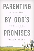 Parenting by God's Promises by Joel R.…