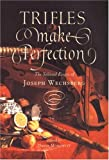 Wechsberg, Joseph: Trifles Make Perfection: The Selected Essays of Joseph Wechsberg