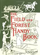 The Field and Forest Handy Book: New Ideas…