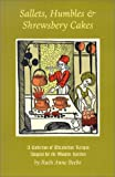 Beebe, Ruth Anne: Sallets, Humbles & Shrewsbery Cakes: A Collection of Elizabethan Recipes Adapted for the Modern Kitchen