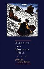 Sledding on Hospital Hill: Poems by Leland…