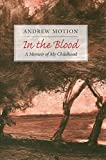Andrew Motion: In the Blood: A Memoir of My Childhood