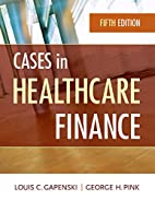 Cases in Healthcare Finance, Fifth Edition…