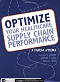 Gerald R. Ledlow: Optimize Your Healthcare Supply Chain Performance: A Strategic Approach