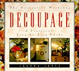 Jones, Joanna: Decoupage: A Practical Step-By-Step Guide