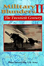 Military Blunders II: The Twentieth Century…