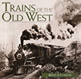 Solomon, Brian: Trains of the Old West
