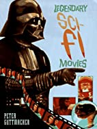 Legendary Sci-Fi Movies by Peter Guttmacher
