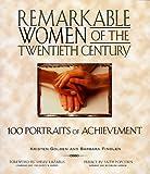 Golden, Kristen: Remarkable Women of the Twentieth Century: 100 Portraits of Achievement