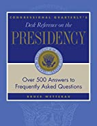 CQ's Desk Reference On the Presidency:…